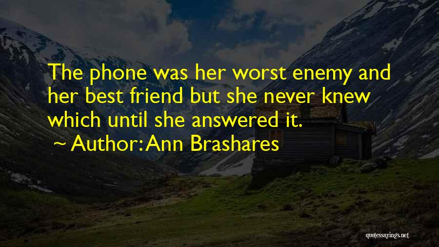 The Worst Enemy Is The Best Friend Quotes By Ann Brashares