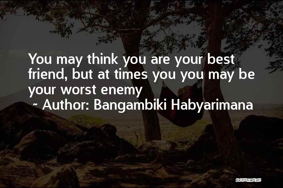 The Worst Enemy Is The Best Friend Quotes By Bangambiki Habyarimana