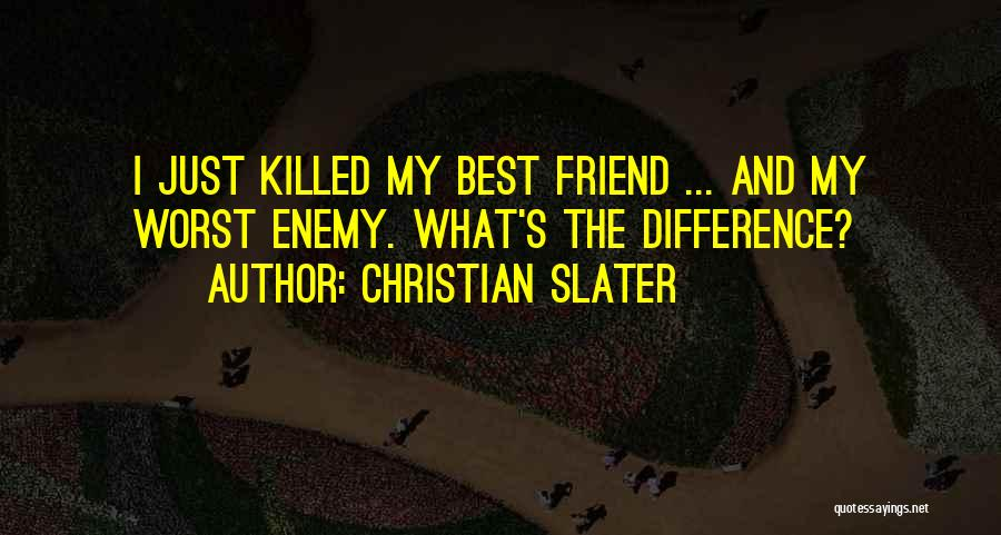 The Worst Enemy Is The Best Friend Quotes By Christian Slater