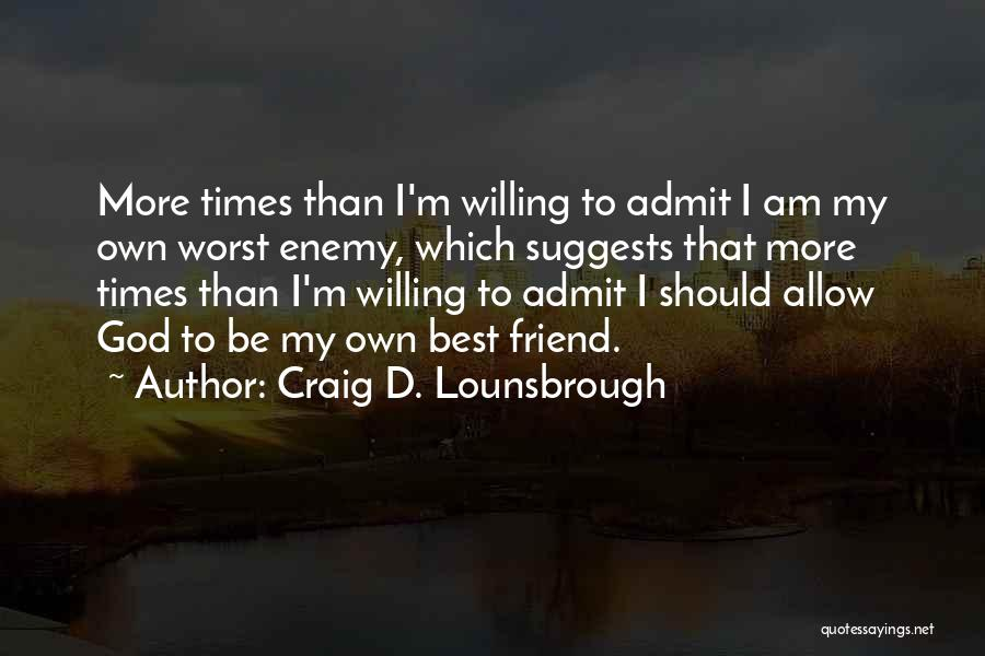 The Worst Enemy Is The Best Friend Quotes By Craig D. Lounsbrough