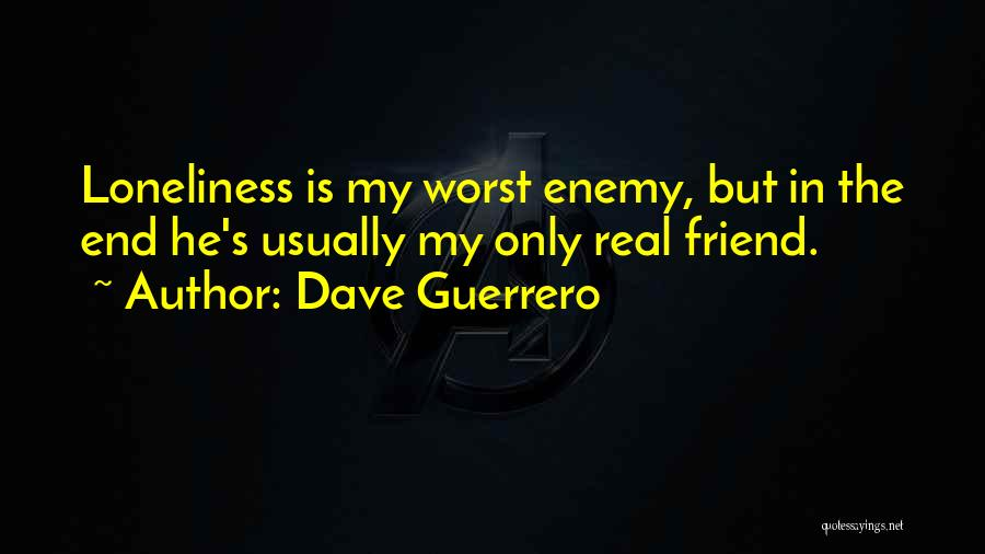 The Worst Enemy Is The Best Friend Quotes By Dave Guerrero