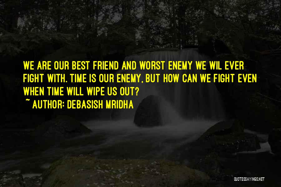 The Worst Enemy Is The Best Friend Quotes By Debasish Mridha