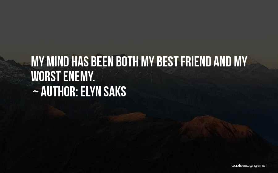 The Worst Enemy Is The Best Friend Quotes By Elyn Saks