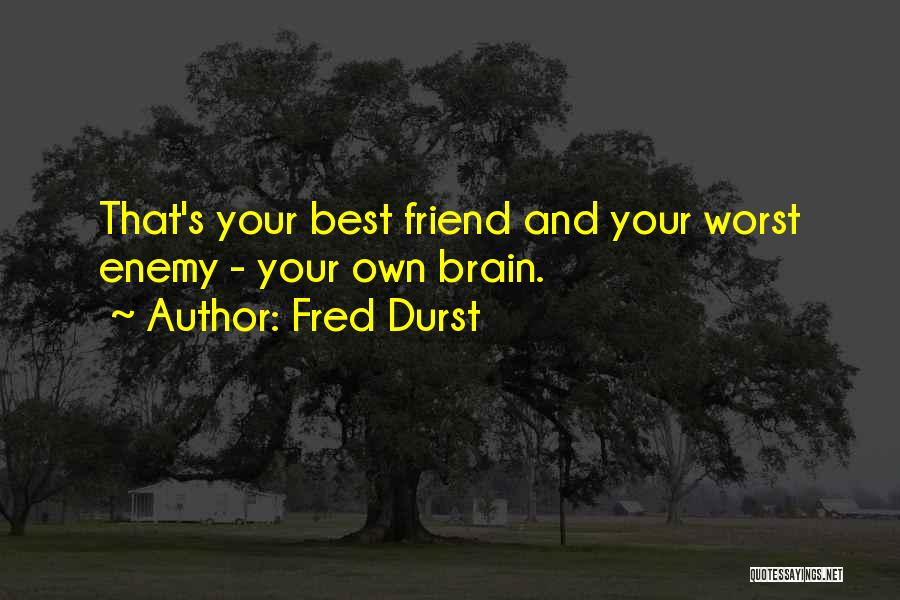 The Worst Enemy Is The Best Friend Quotes By Fred Durst