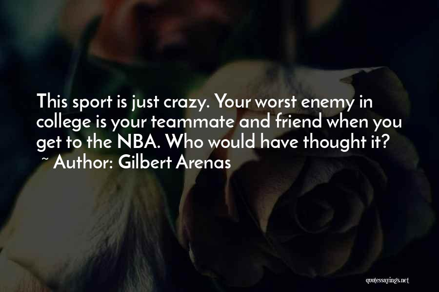 The Worst Enemy Is The Best Friend Quotes By Gilbert Arenas