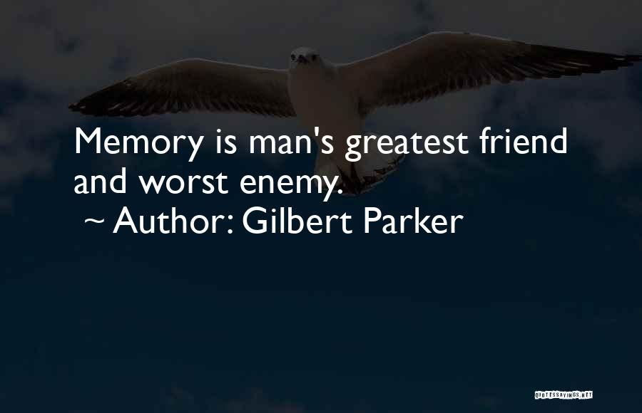 The Worst Enemy Is The Best Friend Quotes By Gilbert Parker