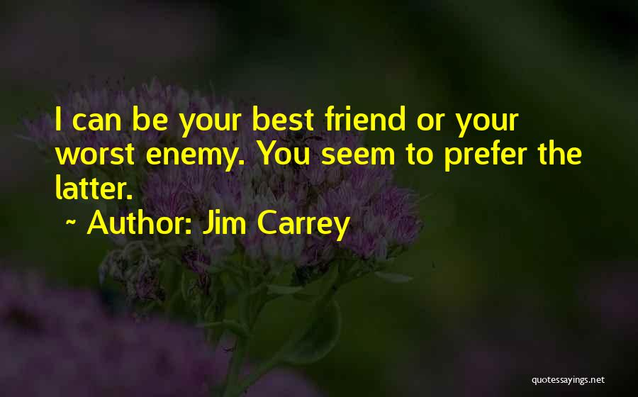 The Worst Enemy Is The Best Friend Quotes By Jim Carrey