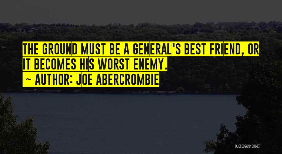 The Worst Enemy Is The Best Friend Quotes By Joe Abercrombie
