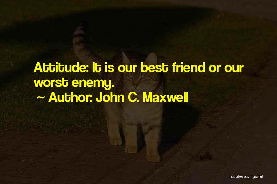 The Worst Enemy Is The Best Friend Quotes By John C. Maxwell