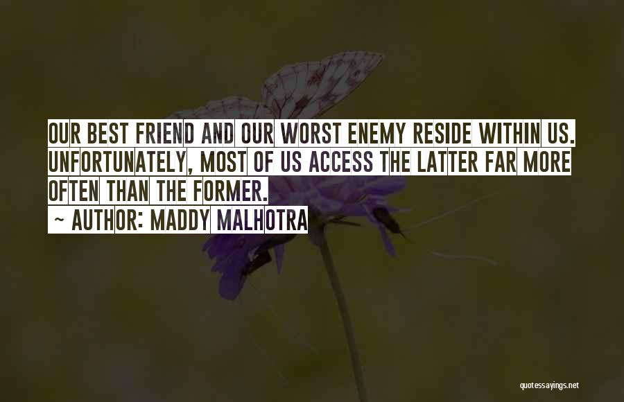 The Worst Enemy Is The Best Friend Quotes By Maddy Malhotra