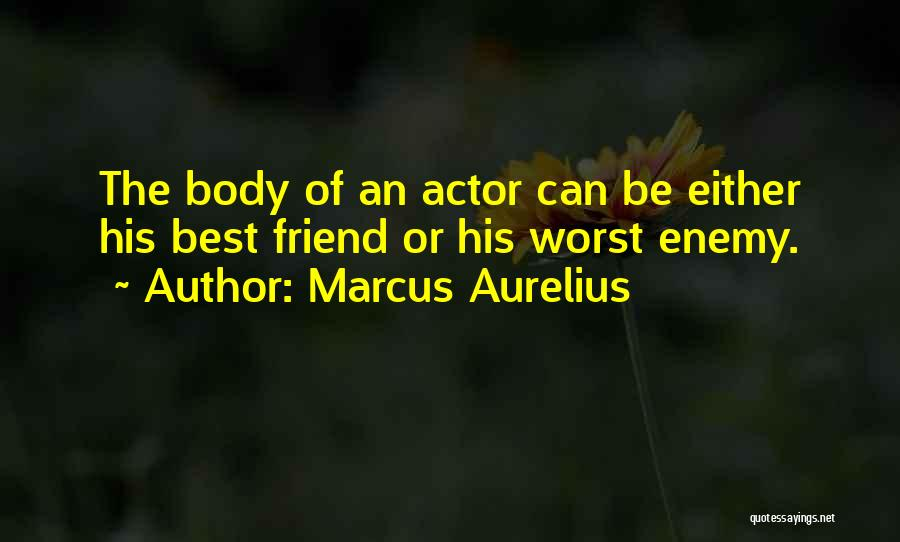 The Worst Enemy Is The Best Friend Quotes By Marcus Aurelius