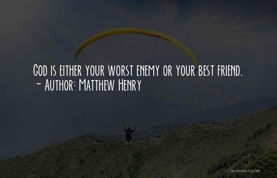 The Worst Enemy Is The Best Friend Quotes By Matthew Henry