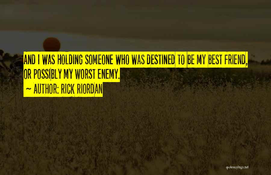 The Worst Enemy Is The Best Friend Quotes By Rick Riordan