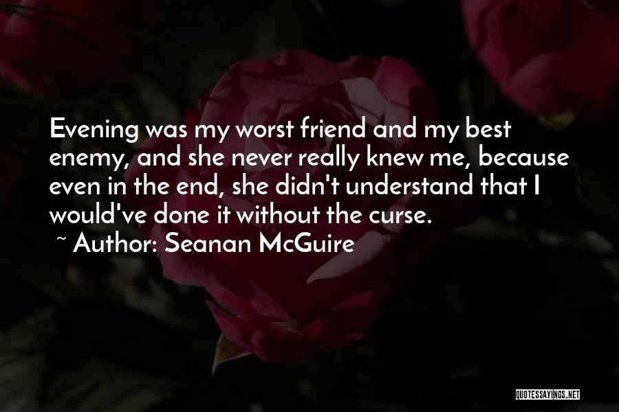 The Worst Enemy Is The Best Friend Quotes By Seanan McGuire