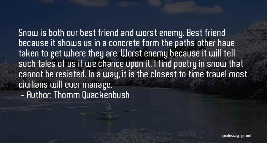 The Worst Enemy Is The Best Friend Quotes By Thomm Quackenbush