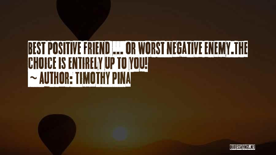 The Worst Enemy Is The Best Friend Quotes By Timothy Pina