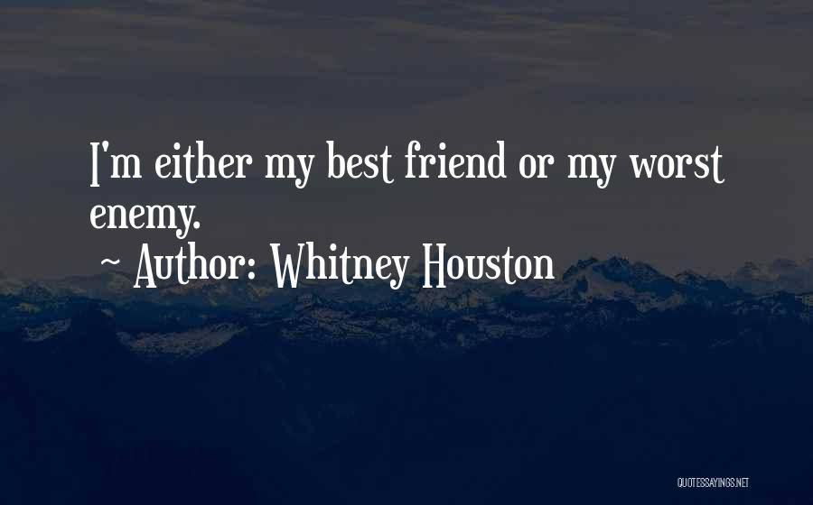 The Worst Enemy Is The Best Friend Quotes By Whitney Houston