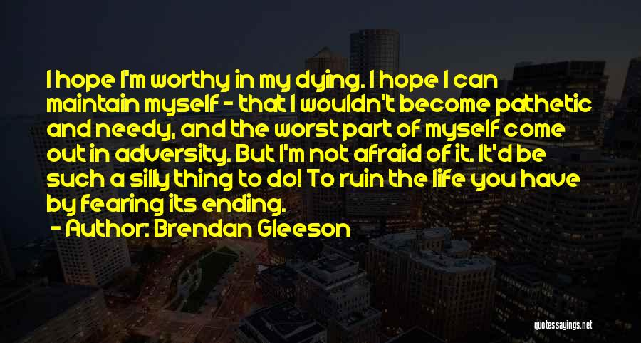 The Worst Part Of Life Quotes By Brendan Gleeson