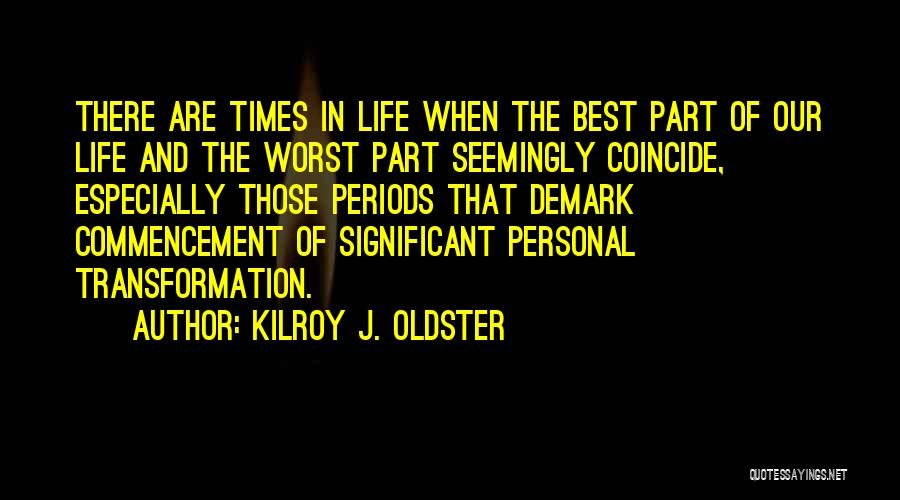 The Worst Part Of Life Quotes By Kilroy J. Oldster