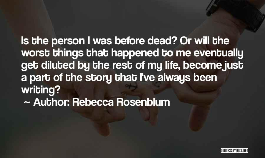 The Worst Part Of Life Quotes By Rebecca Rosenblum