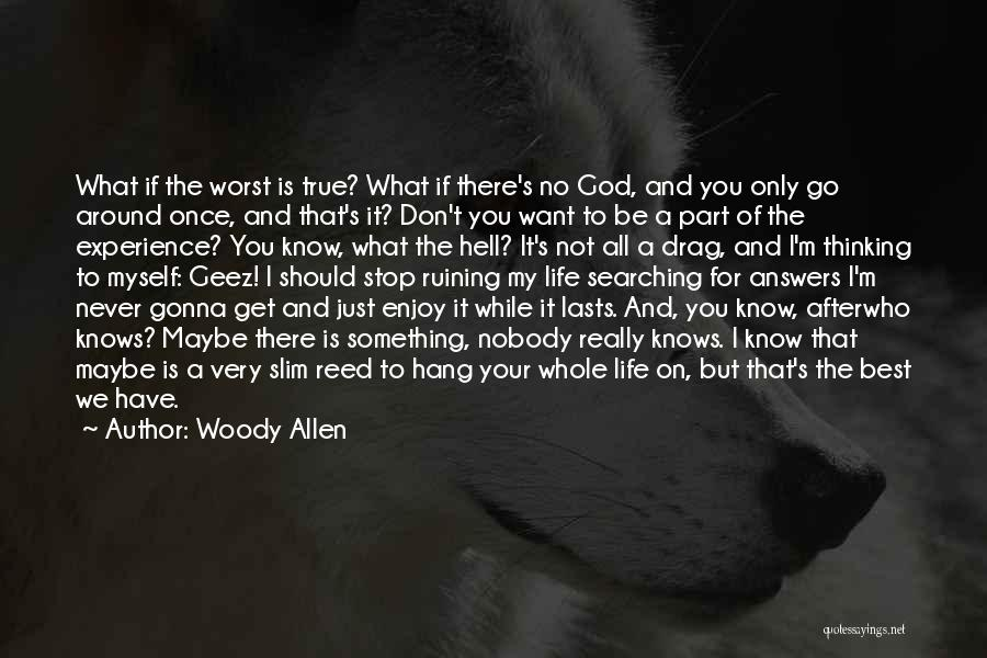 The Worst Part Of Life Quotes By Woody Allen