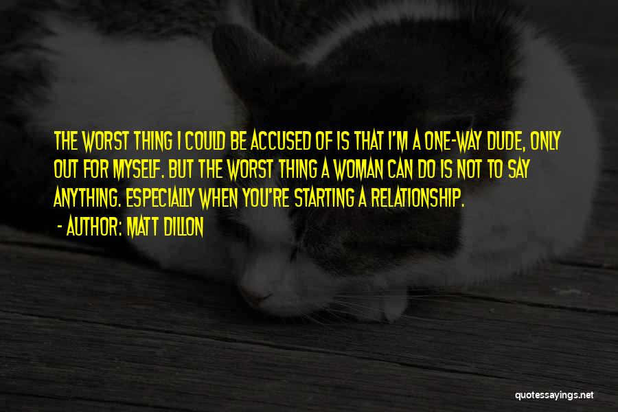 The Worst Relationship Quotes By Matt Dillon