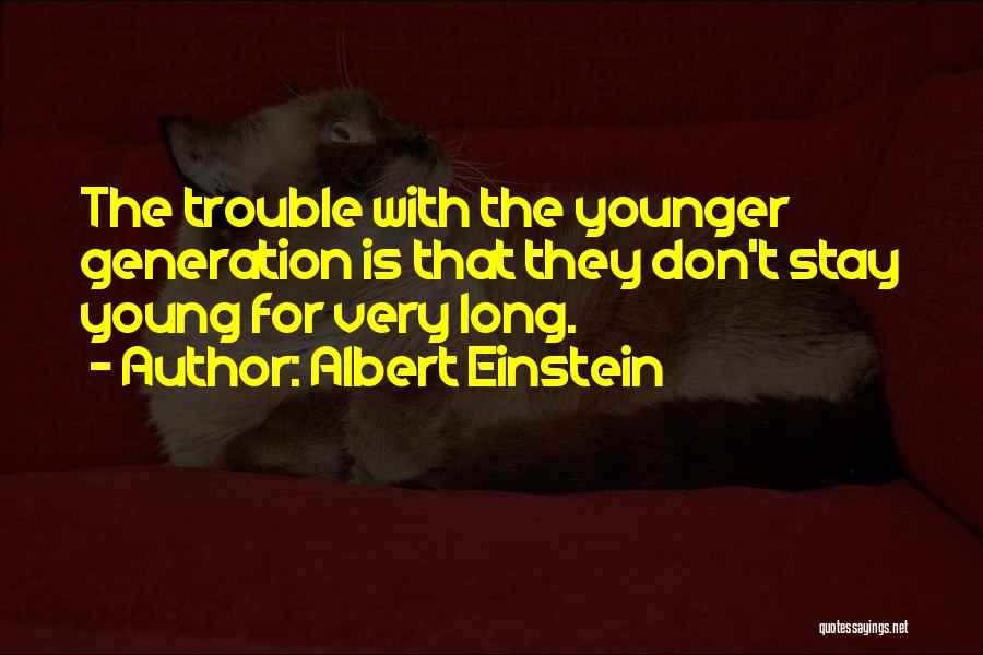 The Younger Generation Quotes By Albert Einstein