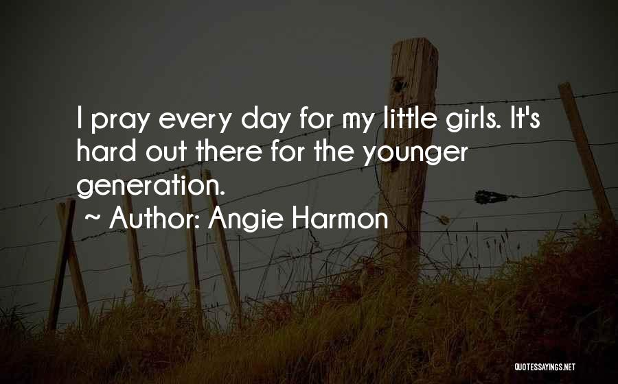 The Younger Generation Quotes By Angie Harmon