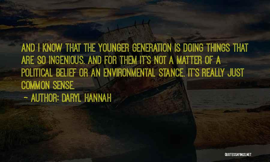 The Younger Generation Quotes By Daryl Hannah