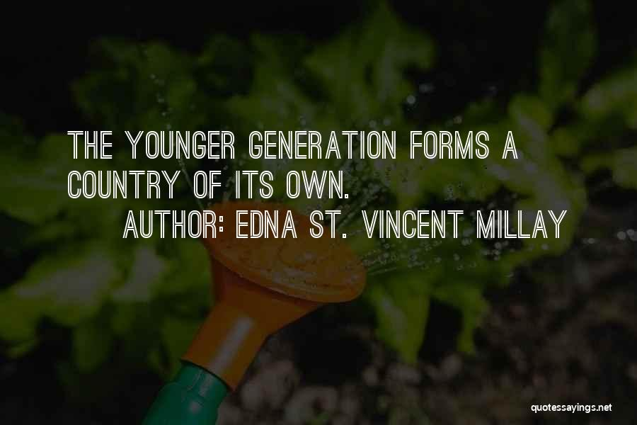 The Younger Generation Quotes By Edna St. Vincent Millay