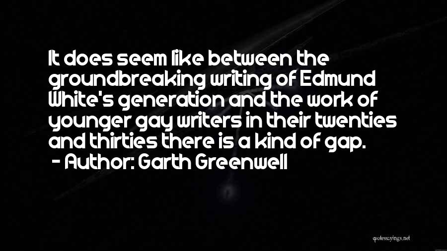 The Younger Generation Quotes By Garth Greenwell