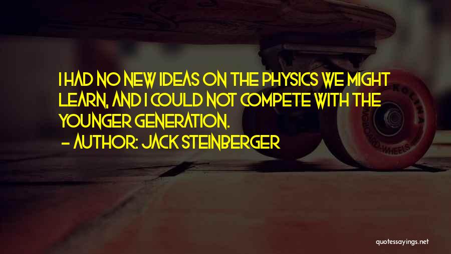 The Younger Generation Quotes By Jack Steinberger