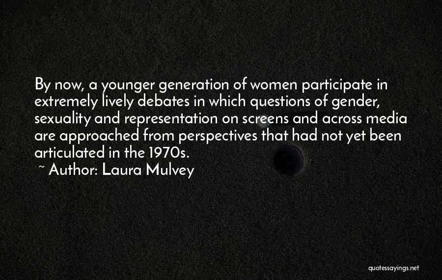 The Younger Generation Quotes By Laura Mulvey