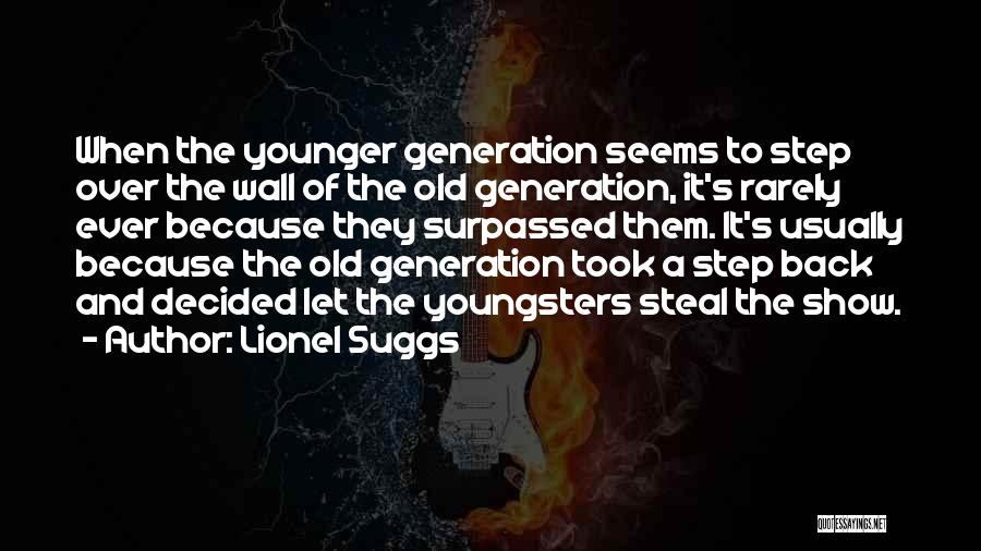 The Younger Generation Quotes By Lionel Suggs