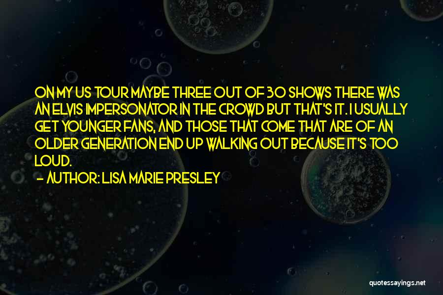 The Younger Generation Quotes By Lisa Marie Presley