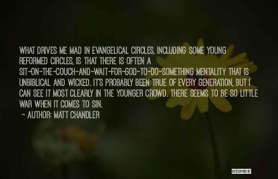The Younger Generation Quotes By Matt Chandler