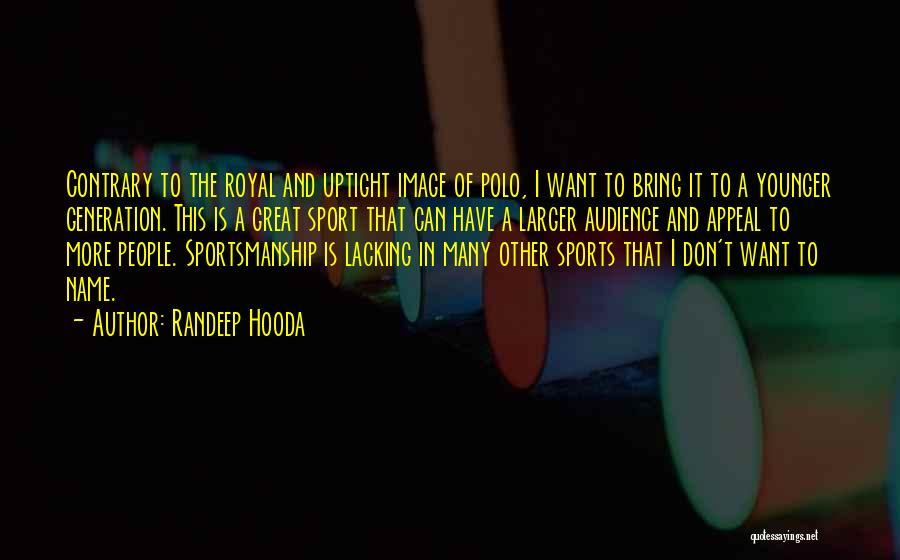 The Younger Generation Quotes By Randeep Hooda