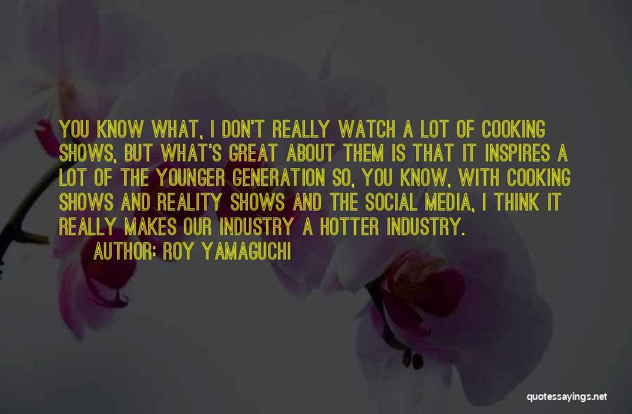 The Younger Generation Quotes By Roy Yamaguchi