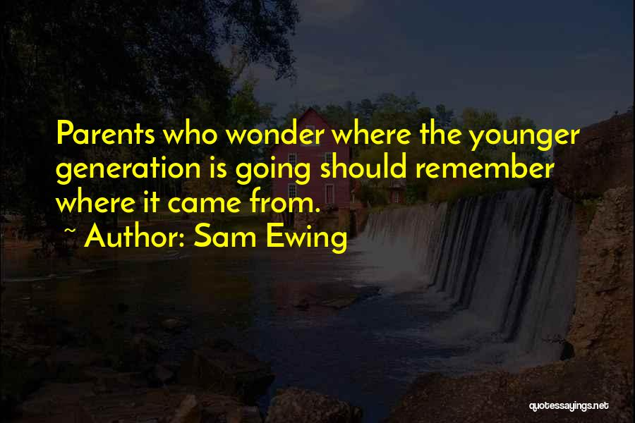 The Younger Generation Quotes By Sam Ewing
