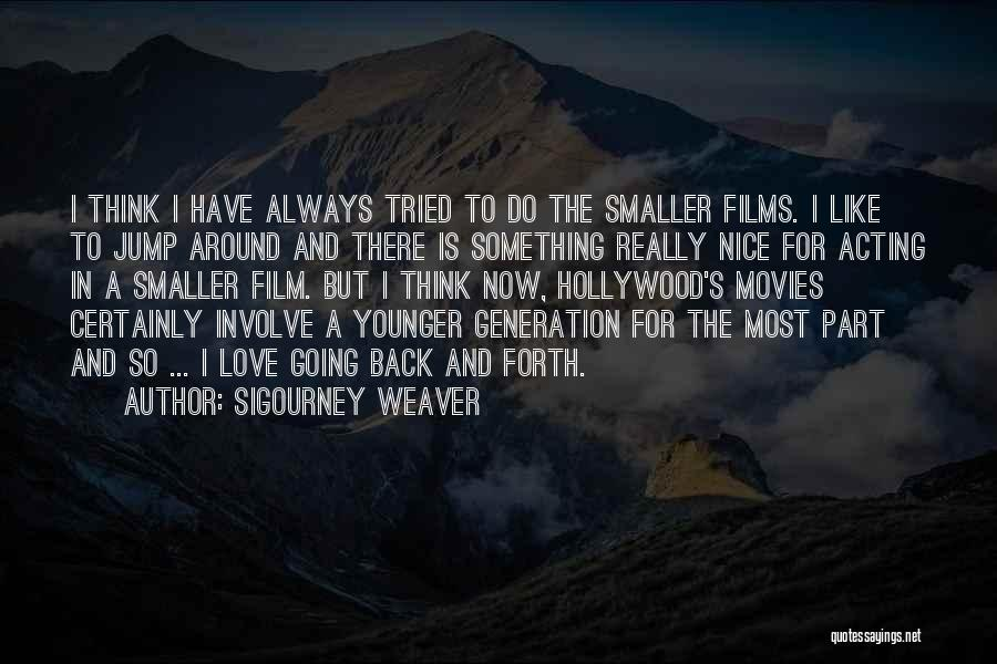 The Younger Generation Quotes By Sigourney Weaver