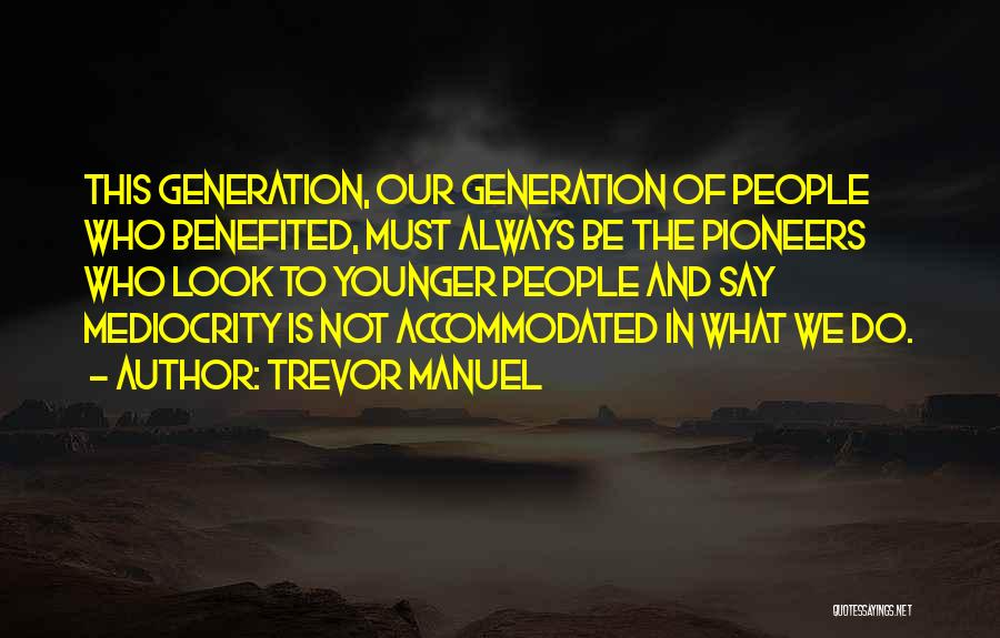 The Younger Generation Quotes By Trevor Manuel