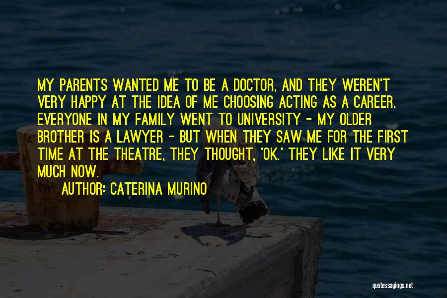 Theatre Family Quotes By Caterina Murino