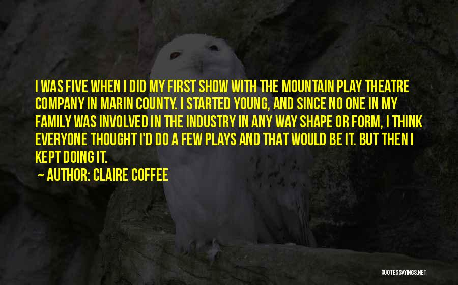 Theatre Family Quotes By Claire Coffee