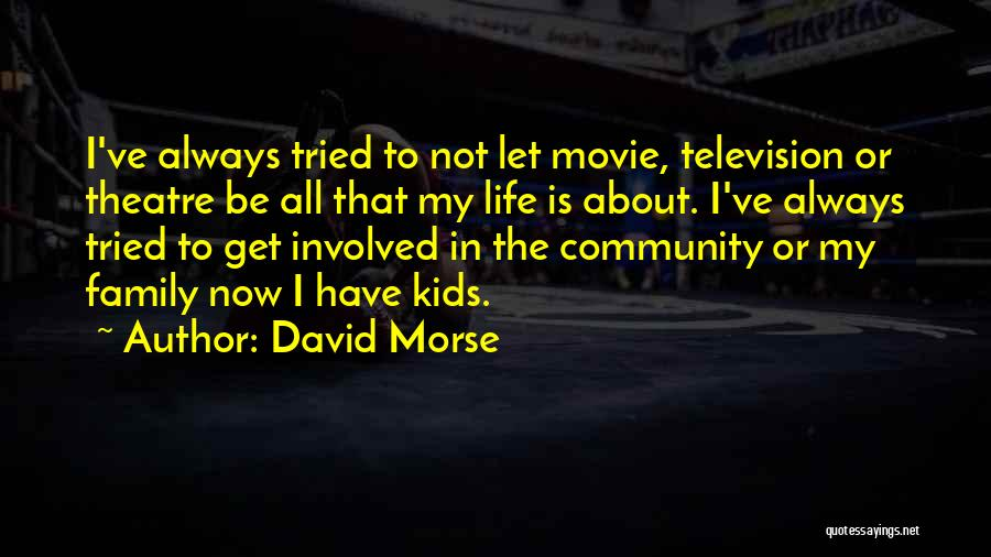 Theatre Family Quotes By David Morse