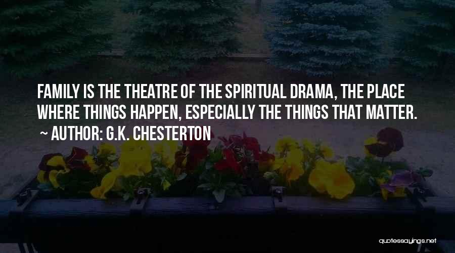 Theatre Family Quotes By G.K. Chesterton