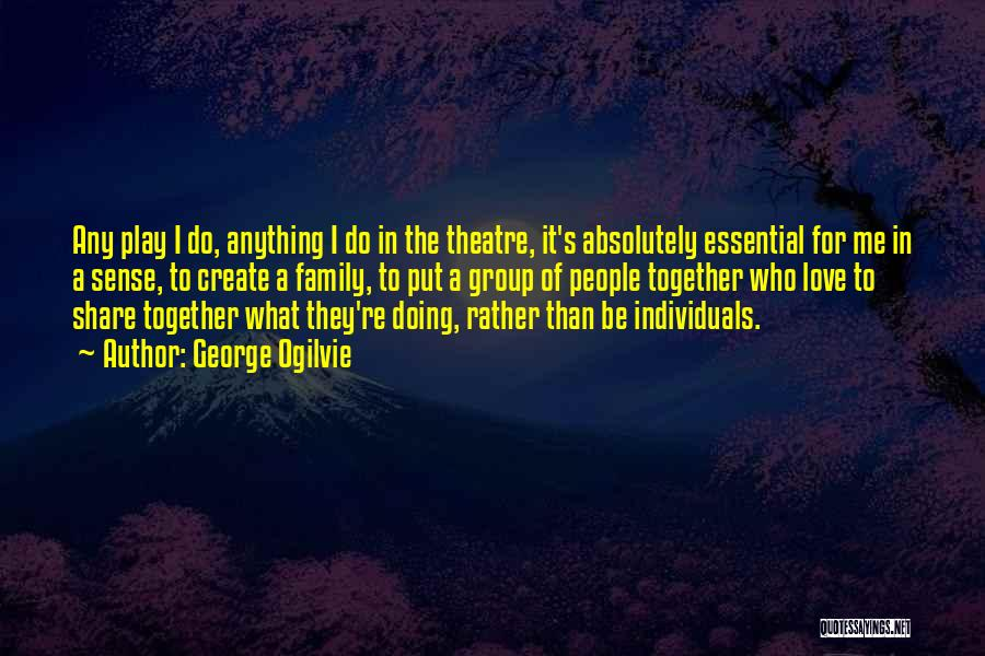 Theatre Family Quotes By George Ogilvie
