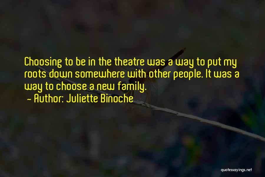 Theatre Family Quotes By Juliette Binoche