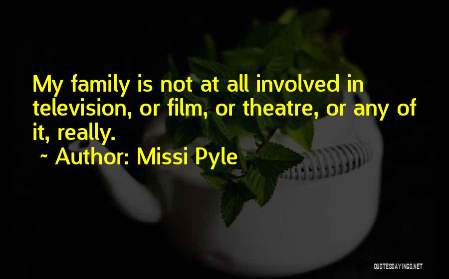 Theatre Family Quotes By Missi Pyle