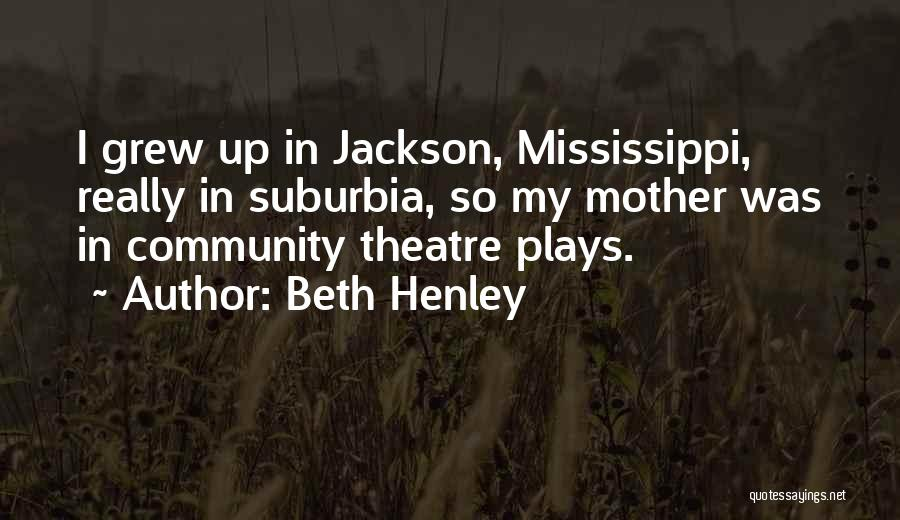 Theatre Plays Quotes By Beth Henley