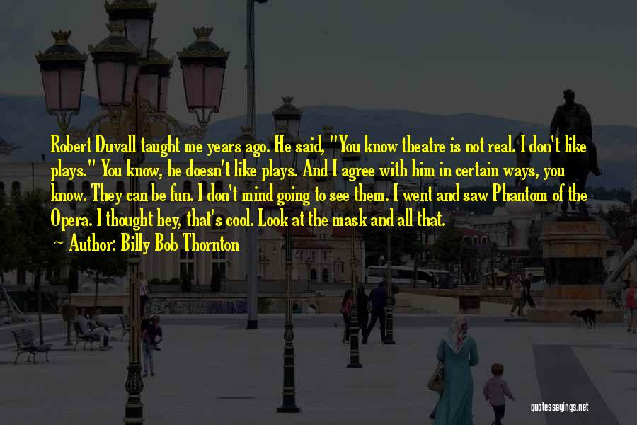 Theatre Plays Quotes By Billy Bob Thornton